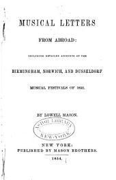 Musical Letters from Abroad:: Including Detailed Accounts of the Birmingham, Norwich, and Dusseldorf Musical Festivals of 1852