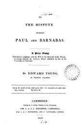 On the dispute between Paul and Barnabas. A prize essay publ. in compliance with the will of J. Hulse