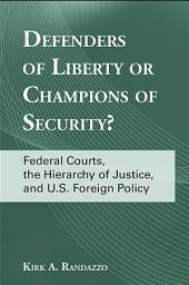 Defenders of Liberty or Champions of Security?: Federal Courts, the Hierarchy of Justice, and U.S. Foreign Policy