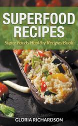Superfood Recipes Super Foods Healthy Recipes Book Book PDF