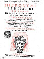 HIERONYMI SERIPANDI S.R.E. CARD. IN D. PAVLI EPISTOLAS AD ROMANOS, ET GALATAS COMMENTARIA. QVIBVS ET HAERESES DOCTISSIME refelluntur, & Apostoli sensus pura elegantia aperitur. INDVSTRIA FR. FELICIS A LAVRINO Theologi, Congregationis S. Ioannis ad Carbonariam de Obseruantia ex Ord. Erem. S. Aug. Vicarij Gener. Ad illustriss. ac Reuerendiss. D.D. ROBERTVM S.R.E. CARD. BELLARMINVM