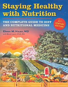 Staying Healthy With Nutrition  21st Century Edition Book