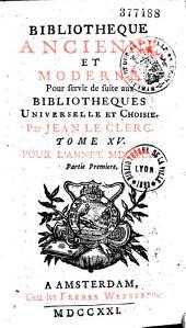 Bibliothèque ancienne et moderne, pour servir de suite aux bibliothèques universelles et choisies, par Jean Le Clerc: pour l'année 1714-1727