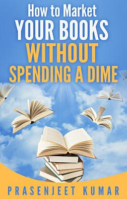 How to Market Your Books WITHOUT SPENDING A DIME PDF