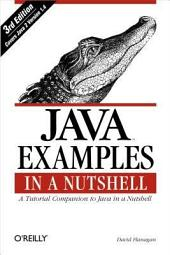 Java Examples in a Nutshell: A Tutorial Companion to Java in a Nutshell, Edition 3