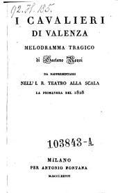 I cavalieri di Valenza. Melodramma tragico. (Musica di Giovanni Cav. Pacini.)