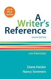 A Writer's Reference with Exercises with 2016 MLA Update: Edition 8