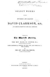 Select Works of the Reverend and Learned David Clarkson ...