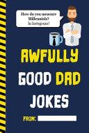 Awfully Good Dad Jokes