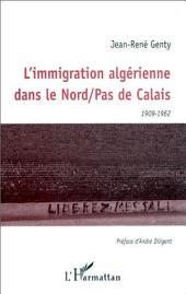 L'IMMIGRATION ALGÉRIENNE DANS LE NORD PAS DE CALAIS 1909-1962