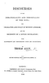 Discourses on the Immateriality and Immortality of the Soul; the character and folly of modern atheism; and the necessity of a divine revelation ... Second edition, etc