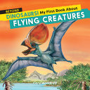 Beyond Dinosaurs  My First Book about Flying Creatures PDF