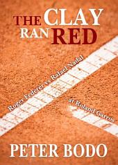 The Clay Ran Red: Roger Federer vs. Rafael Nadal at Roland Garros