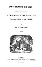 Satan in search of a wife; with the whole process of his courtship and marriage, and who danced at the wedding. [In verse]. By an eye witness [C. Lamb.].