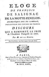Eloge de Francois de Salignac de La Motte-Fenelon, Archevêque-Duc de Cambray, précepteur des enfans de France: Discours qui a reporté le prix de l'Academie Francoise en 1771
