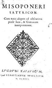 Misoponeri Satyricon: cum notis aliquot ad obscuriora prosae loca, & Graecorum interpretatione