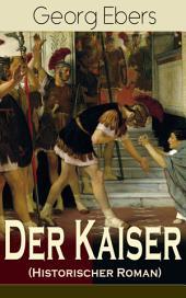 Der Kaiser (Historischer Roman) - Vollständige Ausgabe: Die Römerzeit und das Aufkeimen des jungen Christentums in Ägypten