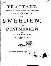 Tractaet, gemaeckt en gesloten tusschen hare majesteyten de koningen van Sweeden, ende Denemarken tot Rotschild, den 26. february/8. meert 1658