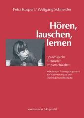 Hören, lauschen, lernen: Sprachspiele für Kinder im Vorschulalter – Würzburger Trainingsprogramm zur Vorbereitung auf den Erwerb der Schriftsprache