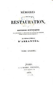 Mémoires sur la restauration, ou souvenirs historiques sur cette époque, la Révolution du Juillet et les premières années du régne de Louis-Philippe Ier: Volume6