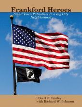 Frankford Heroes: Small Town Patriotism In a Big City Neighborhood
