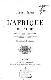 L'Afrique du Nord: description, histoire, armée, populations, administration et colonisation, chasses, le Maroc