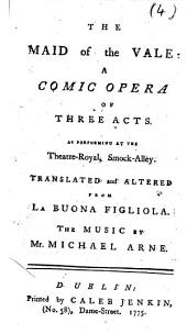 The Maid of the Vale: a Comic Opera ... Translated and Altered [by G. G. Bottarelli] from La Buona Figliola [by C. Goldoni], Etc