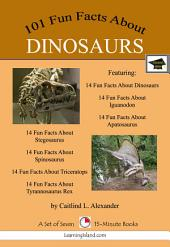 101 Fun Facts About Dinosaurs: A Set of Seven 15-Minute Books: Educational Version