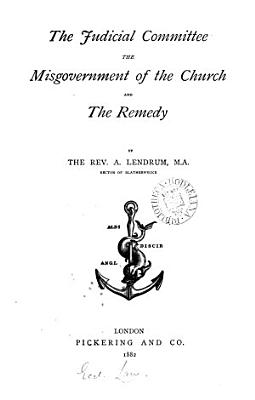 The Judicial committee  the misgovernment of the Church  and the remedy