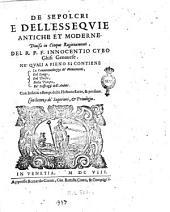 De' sepolcri e dell'essequie antiche et moderne. Diuisa in cinque ragionamenti, del R.P.F. Innocentio Cybo Ghisi Genouese ... con infiniti essempi delle historie sacre, & profane