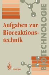 Aufgaben zur Bioreaktionstechnik: Für Studenten der Biotechnologie, der Lebensmitteltechnik, des Wasserwesens, der Abwasser- und Umwelttechnik