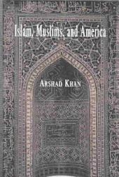 Islam, Muslims, and America: Understanding the Basis of Their Conflict