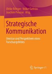 Strategische Kommunikation: Umrisse und Perspektiven eines Forschungsfeldes