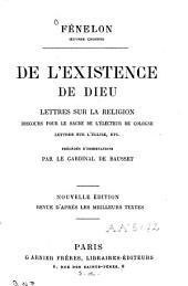 De l'existence de Dieu ; Lettres sur la religion ; Discours pour le sacre de l'électeur de Cologne ; Lettres sur l'Eglise ; etc