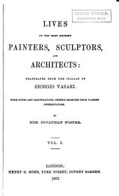 Lives of the Most Eminent Painters, Sculptors, and Architects: Tr. from the Italian of Giorgio Vasari. With Notes and Illustrations,chiefly Selected from Various Commentators. By Mrs. Jonathan Foster ...