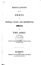 Regulations for the Dress of General, Staff, and Regimental Officers of the Army ... 1st August, 1834