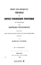 Briot und Bouquetś Theorie der doppelt-periodischen Functionen: und insbesondere der elliptischen Transcendenten mit Benutzung dahin einschlagender Arbeiten deutscher Mathematiker
