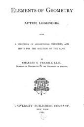 Elements of Geometry, After Legendre: With a Selection of Geometrical Exercises, and Hints for the Solution of the Same