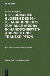 Die jiddischen Glossen des 14.-16. Jahrhunderts zum Buch »Hiob« in Handschriftenabdruck und Transkription: Teil 1: Einleitung und Register, Teil 2: Edition