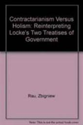 Contractarianism Versus Holism: Reinterpreting Locke's Two Treatises of Government
