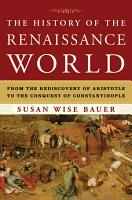 The History of the Renaissance World  From the Rediscovery of Aristotle to the Conquest of Constantinople PDF