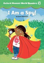I am a Spy! (Oxford Phonics World Readers Level 3)
