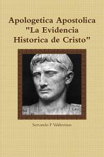 Apologetica Apostolica: La Evidencia Historica de Cristo