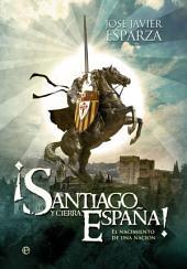 ¡Santiago y cierra, España!: El nacimiento de una nación