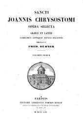 Sancti Joannis Chrysostomi Opera selecta, Graece et Latine, codicibus antiquis denuo excussis emendavit Fred. Dübner. Volumen primum
