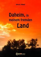 Daheim, in meinem fremden Land: Erzählung