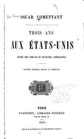 TROIS ANS AUX ETATS-UNIS ETUDE DES MOEURS ET COUTUMES AMERICAINES