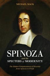Spinoza and the Specters of Modernity: The Hidden Enlightenment of Diversity from Spinoza to Freud