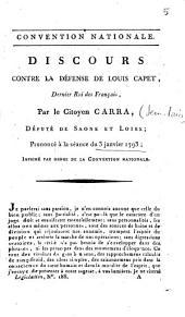 Discours contre la défense de Louis Capet, dernier roi des Français, par le citoyen Carra, député de Saône et Loire, prononcé à la séance du 3 janvier 1793...
