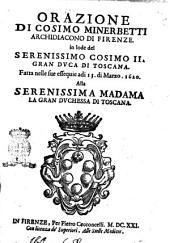 Orazione di Cosimo Minerbetti archidiacono di Firenze in lode del serenissimo Cosimo 2. gran duca di Toscana, fatta nelle sue essequie adi 13 di marzo 1620 alla serenissima madama la gran duchessa di Toscana